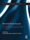 Maritime Private Security: Market Responses to Piracy, Terrorism and Waterborne Security Risks in the 21st Century