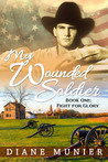 My Wounded Soldier, Book One by Diane Munier