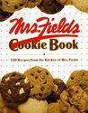 Mrs. Fields Cookie Book: 100 Recipes from the Kitchen of Mrs. Fields
