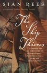 The Ship Thieves:  The Amazing Tale And Unfortunate Life Of James Porter   Australian Convict, Pirate And Master Mariner
