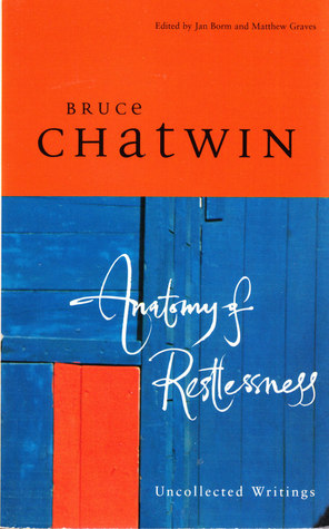 Anatomy Of Restlessness by Bruce Chatwin