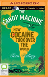 Candy Machine, The: How Cocaine Took Over the World