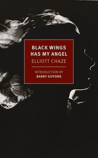 Black Wings Has My Angel  by  Elliott Chaze