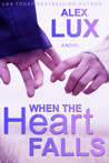When the Heart Falls by Alex Lux