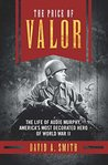 The Price of Valor: The Life of Audie Murphy, America's Most Decorated Hero of World War II