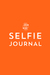 The Selfie Journal: A Photo Journal Of 101 Selfies To Take And Collect