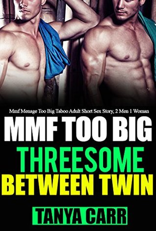 BETWEEN TWINS: THREESOME FORBIDDEN ROMANCE EROTIC STORY: Mmf Menage Too Big Taboo Adult Short Sex Story, 2 Men 1 Woman (A Lusty Beautiful Hotwifes Explicit Desire Series Book 3) Tanya Carr