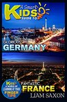 A Smart Kids Guide To GLORIOUS GERMANY AND FANTASTIC FRANCE: A World Of Learning At Your Fingertips