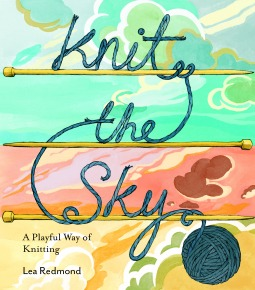 Knit the Sky: Playful Knitting Projects for Connecting with the People and Places You Love