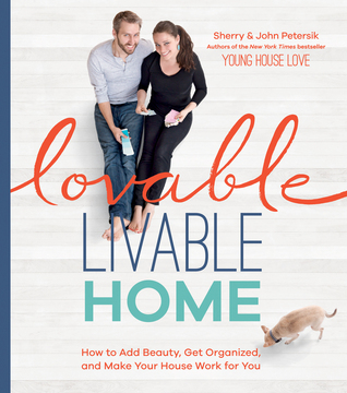 Lovable Livable Home: How to Add Beauty, Get Organized, and Make Your House Work for You