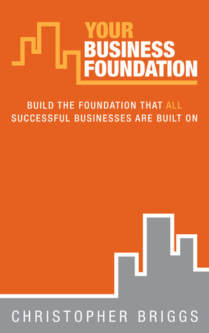 Your Business Foundation by Christopher  Briggs
