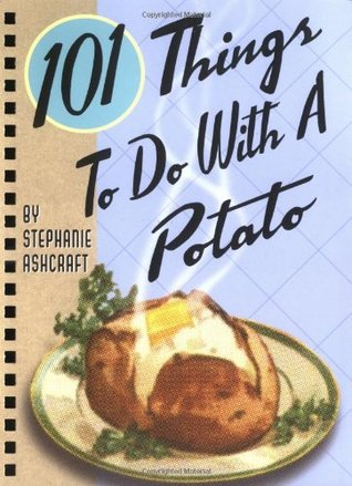 101 Things to Do With a Potato by Stephanie Ashcraft