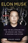 Elon Musk: How the Billionaire CEO of SpaceX and Tesla is Shaping our Future by Ashlee Vance