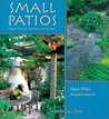 Small Patios: Small Projects, Contemporary Designs