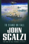 To Stand or Fall (The End of All Things, #4)
