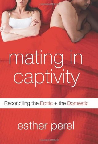 Mating in Captivity: Reconciling the Erotic + the Domestic