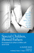 Special Children, Blessed Fathers: Encouragement for Fathers of Children with Special Needs (Foreword by Archbishop Charles J. Chaput)