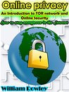 Online Privacy: An introduction to TOR network and online security: How to stay anonymous in the Internet