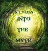 Into the Myth by R. L. Weeks