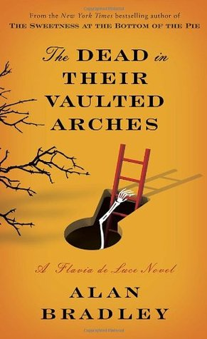 The Dead in Their Vaulted Arches (Flavia de Luce, #6)