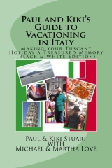 Paul & Kiki's Guide to Vacationing in Italy: Making Your Tuscany Holiday a Treasured Memory (Black & White Edition)