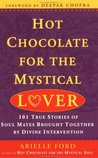 Hot Chocolate for the Mystical Lover: 101 True Stories of Soul Mates Brought Together by Divine Intervention