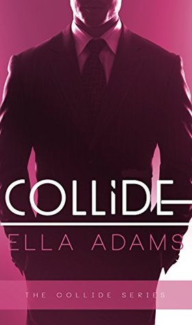 COLLIDE: The Complete Series (Collide, #1-3) Ella Adams