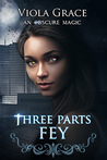 Three Parts Fey (An Obscure Magic, #3)