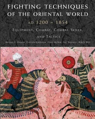 Fighting Techniques of the Oriental World: Equipment, Combat Skills, and Tactics