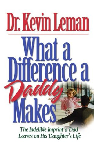 What a Difference a Daddy Makes by Kevin Leman