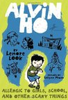 Alvin Ho: Allergic to Girls, School, and Other Scary Things (Alvin Ho, #1)