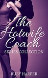 The Hotwife Coach - Series Collection: Cuckolded Husband and His Hotwife