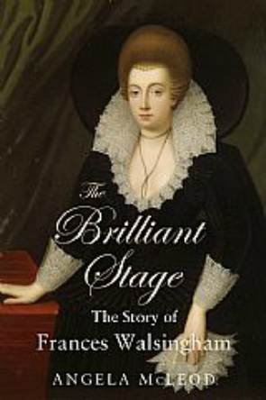 The Brilliant Stage The Story of Frances Walsingham by Angela McLeod