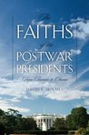 The Faiths of Postwar Presidents: From Truman to Obama (George H. Shriver Lecture Series in Religion in American History)