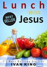 Christian Books: Lunch With Jesus (A Young Man Spends an Afternoon With Jesus Christ and Learns What it Means to be a True Christian) [Christian Books] ... Books for Women, Books About Heaven)