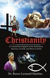 Christianity: A Criminal Investigation of the Motivation, Structure, Growth, and Threat to Rome