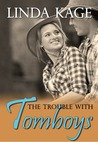 The Trouble with Tomboys by Linda Kage