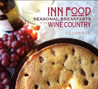 Inn Food Seasonal Breakfasts in the Wine Country  by  Gillian Kite