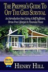 The Prepper's Guide To Off The Grid Survival: An Introduction Into Living A Self Sufficient, Stress Free Lifestyle In Financial Peace (Grid Down, Stockpile, Urban Farming, Prepare, Garden)
