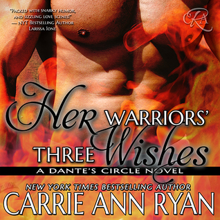 Her Warriors Three Wishes (Dantes Circle, #2)  by  Carrie Ann Ryan