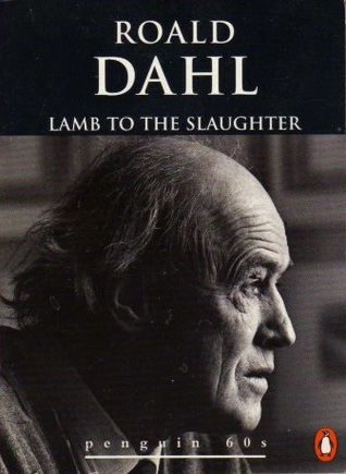 roald dahl lamb to the slaughter Before it was an episode of alfred hitchcock presents, lamb to the slaughter was a short story by roald dahl (1916-1990) born in wales.