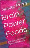 Brain Power Foods: Boosting Mind and Body With Foods
