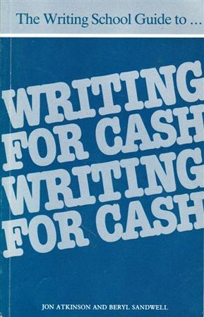 THE WRITING SCHOOL GUIDE TO...WRITING FOR CASH