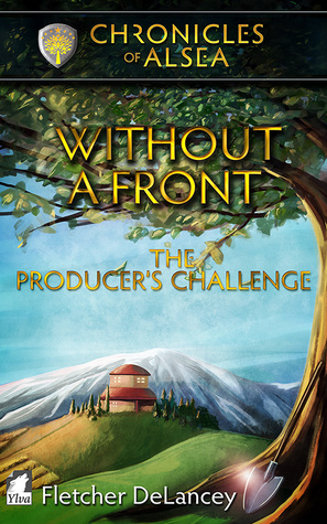 Without A Front – The Producer's Challenge (Chronicles of Alsea, #2)