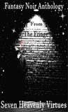 Seven Heavenly Virtues - Fantasy Noir Anthology From The Fringe