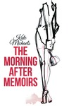 The Morning After Memoirs by Kate  Michaels