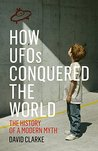 How UFOs Conquered the World: The History of a Modern Myth