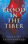 Blood in the Tiber: A Novel of Murder, Passion and Power (The Hortensia Mysteries Book 1)