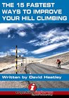 The 15 Fastest Ways to Improve Your Hill Climbing: How to never get dropped on hills again...