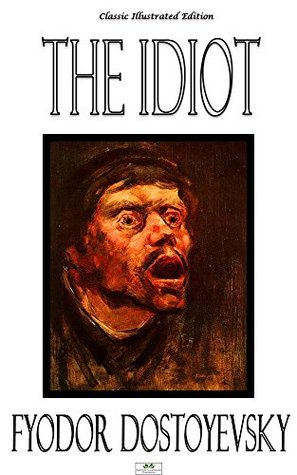 The Idiot - Classic Illustrated Edition  by  Fyodor Dostoyevsky